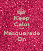 Keep Calm And Masquerade On - Personalised Poster A1 size
