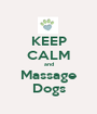 KEEP CALM and Massage Dogs - Personalised Poster A1 size