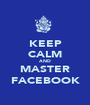 KEEP CALM AND MASTER FACEBOOK - Personalised Poster A1 size
