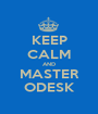 KEEP CALM AND MASTER ODESK - Personalised Poster A1 size