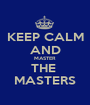 KEEP CALM AND MASTER THE  MASTERS - Personalised Poster A1 size