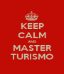 KEEP CALM AND MASTER TURISMO - Personalised Poster A1 size