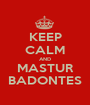 KEEP CALM AND MASTUR BADONTES - Personalised Poster A1 size
