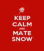 KEEP CALM AND MATE SNOW - Personalised Poster A1 size