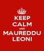 KEEP CALM AND MAUREDDU LEONI - Personalised Poster A1 size