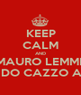 KEEP CALM AND MAURO LEMME QUANDO CAZZO ARRIVI? - Personalised Poster A1 size