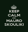 KEEP CALM AND MAURO SKOULIKI - Personalised Poster A1 size