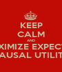 KEEP CALM AND MAXIMIZE EXPECTED CAUSAL UTILITY - Personalised Poster A1 size