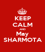 KEEP CALM AND May SHARMOTA - Personalised Poster A1 size