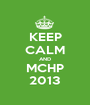 KEEP CALM AND MCHP 2013 - Personalised Poster A1 size