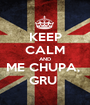 KEEP CALM AND ME CHUPA,  GRU  - Personalised Poster A1 size