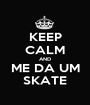 KEEP CALM AND ME DA UM SKATE - Personalised Poster A1 size