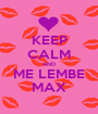 KEEP CALM AND ME LEMBE MAX - Personalised Poster A1 size