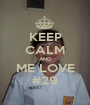KEEP CALM AND ME LOVE #29 - Personalised Poster A1 size