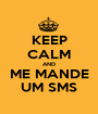 KEEP CALM AND ME MANDE UM SMS - Personalised Poster A1 size