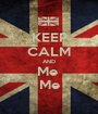 KEEP CALM AND Me  Me - Personalised Poster A1 size