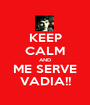 KEEP CALM AND ME SERVE VADIA!! - Personalised Poster A1 size