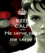 KEEP CALM AND Me serve,vadia me serve ! - Personalised Poster A1 size