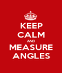 KEEP CALM AND MEASURE ANGLES - Personalised Poster A1 size