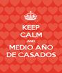 KEEP CALM AND MEDIO AÑO DE CASADOS - Personalised Poster A1 size