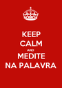 KEEP CALM AND MEDITE NA PALAVRA - Personalised Poster A1 size
