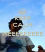 KEEP CALM AND MEEEEEEEEE  - Personalised Poster A1 size