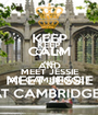 KEEP CALM AND MEET JESSIE AT CAMBRIDGE ! - Personalised Poster A1 size