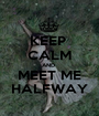 KEEP  CALM AND  MEET ME HALFWAY - Personalised Poster A1 size