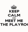 KEEP CALM AND MEET ME IN THE PLAYROOM - Personalised Poster A1 size