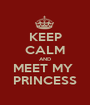 KEEP CALM AND MEET MY  PRINCESS - Personalised Poster A1 size