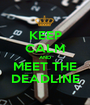 KEEP CALM AND MEET THE DEADLINE - Personalised Poster A1 size