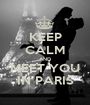 KEEP CALM AND MEET YOU IN PARIS - Personalised Poster A1 size
