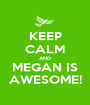 KEEP CALM AND MEGAN IS AWESOME! - Personalised Poster A1 size