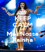 KEEP CALM AND Mel Nossa Rainha - Personalised Poster A1 size