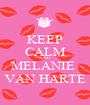 KEEP CALM AND MELANIE  VAN HARTE - Personalised Poster A1 size