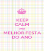KEEP CALM AND MELHOR FESTA DO ANO - Personalised Poster A1 size