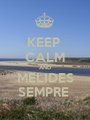 KEEP  CALM AND MELIDES SEMPRE  - Personalised Poster A1 size