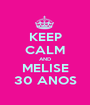 KEEP CALM AND MELISE 30 ANOS - Personalised Poster A1 size