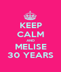 KEEP CALM AND MELISE 30 YEARS - Personalised Poster A1 size