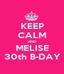 KEEP CALM AND MELISE 30th B-DAY - Personalised Poster A1 size