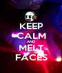 KEEP CALM AND MELT FACES - Personalised Poster A1 size