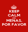 KEEP CALM AND MENAS, POR FAVOR - Personalised Poster A1 size