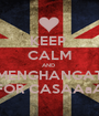 KEEP  CALM AND  MENGHANGAT FOR CASAAaA - Personalised Poster A1 size