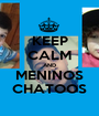 KEEP CALM AND MENINOS CHATOOS - Personalised Poster A1 size