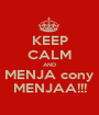 KEEP CALM AND MENJA cony MENJAA!!! - Personalised Poster A1 size
