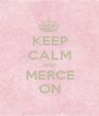 KEEP CALM AND MERCE ON - Personalised Poster A1 size