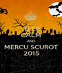 KEEP CALM AND MERCU SCUROT 2015 - Personalised Poster A1 size