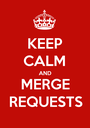 KEEP CALM AND MERGE REQUESTS - Personalised Poster A1 size
