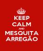 KEEP CALM AND MESQUITA ARREGÃO - Personalised Poster A1 size