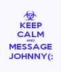 KEEP CALM AND MESSAGE JOHNNY(; - Personalised Poster A1 size